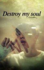•Destroy my soul by TaeouKookie