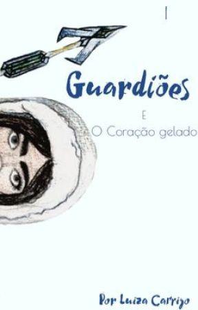 Guardiões -O Coração Gelado - par.1/doisCap. by LuCarrijo16