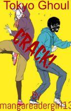 Tokyo Ghoul Crack(Random) by mangareadergirl13