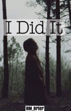 I Did It by RM_Brier