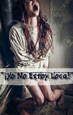 """""""¡Yo No Estoy Loca!"""" by MichelDoblasuwu"""