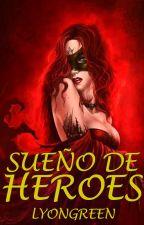Sueño de Héroes (Crónicas de un Inesperado Héroe III) by LyonGreen