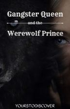Ms. Gangster Queen meets Mr. Werewolf Prince (EDITING!!) by yourstodiscover