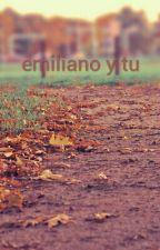 emiliano y tu  by nataliaaguja2123