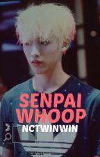 senpai whoop | me by nctwinwin