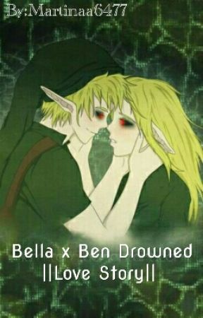 Bella x Ben Drowned ||Love Story||  by Martinaa6477