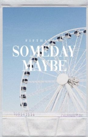 Someday Maybe by FifthAngeI