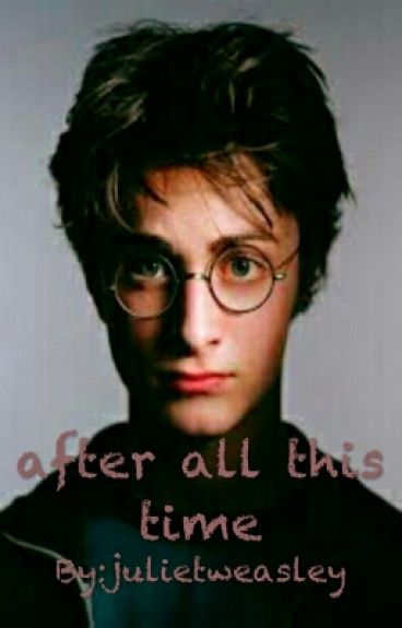 After All This Time ( Harry Potter Y Tu )