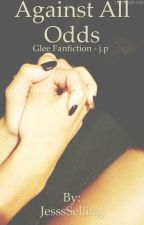 Against All Odds - A Glee Fanfiction by JesssSelling