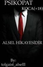 PSİKOPAT KOCA(+18) ALSEL by tolgaist_alselll