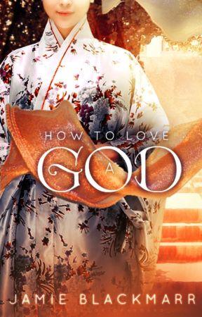 How To Love A God (#Wattys2017) by JamieBlackmarr