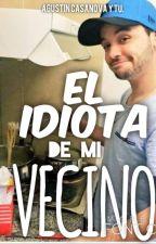 EL IDIOTA DE MI VECINO ( Agustín Casanova y tú.) by mily_ac