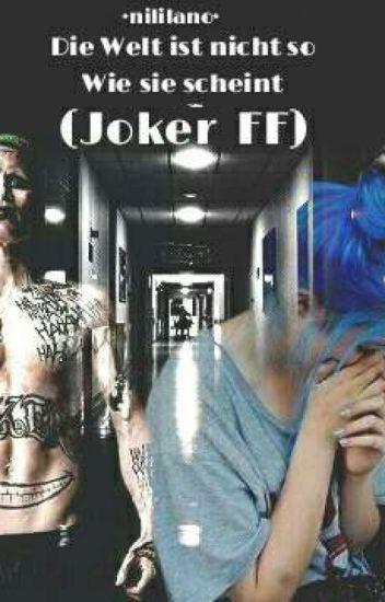 Diese Welt Ist Nicht So Wie Sie Scheint... (Joker ff)