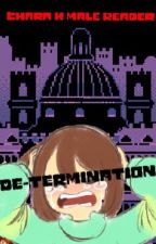 De-Termination: Chara X male reader by Xuatiel