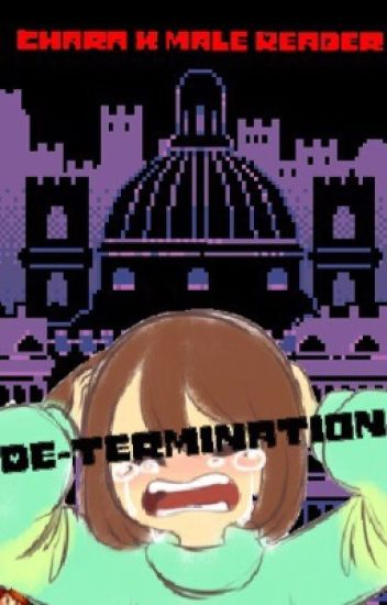 De-Termination: Chara X male reader