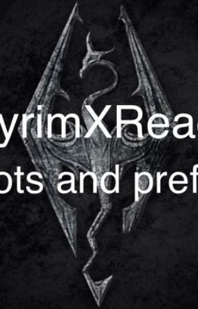 SkyrimXReader: Oneshots and Preferences by geekyarmorel