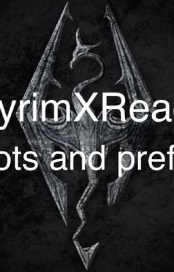 SkyrimXReader: Oneshots and Preferences