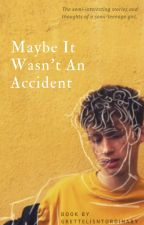 Maybe It Wasn't An Accident by GrettelIsntOrdinary