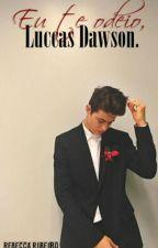 Eu Te Odeio, Luccas Dawson by RebeccaCRibeiro