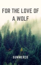 For the Love of a Wolf by SummerCo