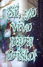 ¡Sí, yo vivo para Cristo! by Perca_Beth015