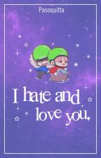 I Hate and Love you by Pasoquitta