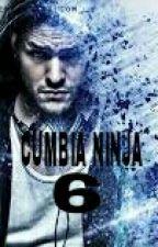 CUMBIA NINJA 6|REGRESA SUNGAKU  by CumbiaNinja_Novelas