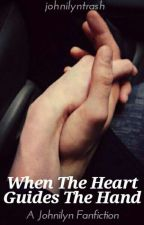 When The Heart Guides The Hand (Johnilyn) ON HOLD by johnilyntrash