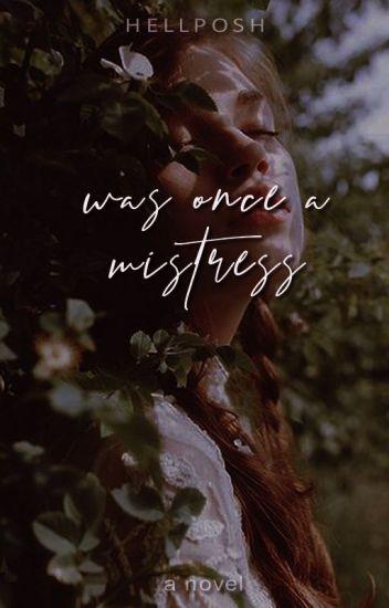 was once a mistress | cmpltd ∆