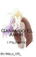 Ganando El Amor (Felinette) by Melii_05_