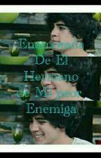 Enamorada De El Hermano De Mi Peor Enemiga..||Jos C &&'Tu|| by JoseCanela7