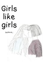 Girls Like Girls [One-Shot] by SadWorld_