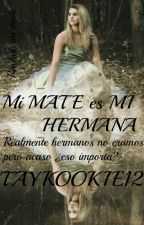 Mi MATE es MI HERMANA by TayKookie12