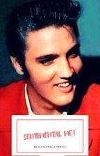 Sentimental Me [An Elvis Presley Fanfic] by dalainasdreams