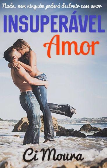 Insuperável Amor - Série Amores - Livro 01
