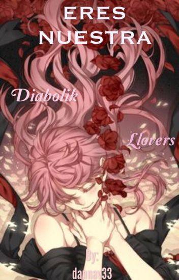 Eres nuestra [ diabolik lovers y tu]