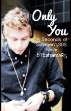 Only You // 5 Seconds of Summer by BYEshaniaR5