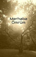 Merhaba Ömrüm by Zeynep_1903