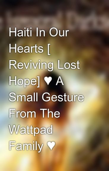 Haiti In Our Hearts [ Reviving Lost Hope] ♥ A Small Gesture From The Wattpad Family ♥ by Dark-Beauty