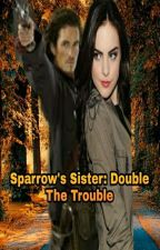 Sparrow's Sister: Double The Trouble by DesertQueen88