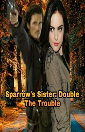 Sparrow's Sister: Double The Trouble