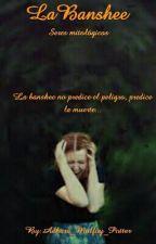 La banshee #1 libro de la saga Seres Mitológicos by Adhara_Malfoy_Potter