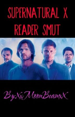 Supernatural X Reader Smut - Spread Your Wings  and Your legs