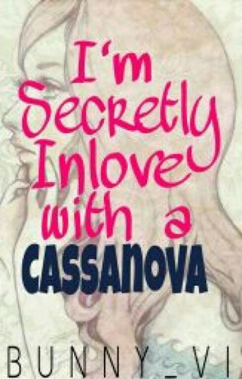 I'm secretly Inlove with a Cassanova