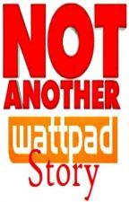 Not Another Wattpad Story. by U-niike101