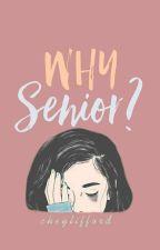 Why Senior?  by cheylifford