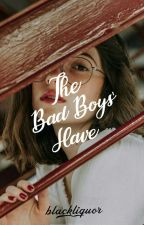The Badboys' Slave by blackliquor