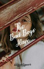 The Bad Boys' Slave (Editing) by blackliquor