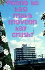 Paano ba kasi maka move on kay crush? by Myheartstillbroken