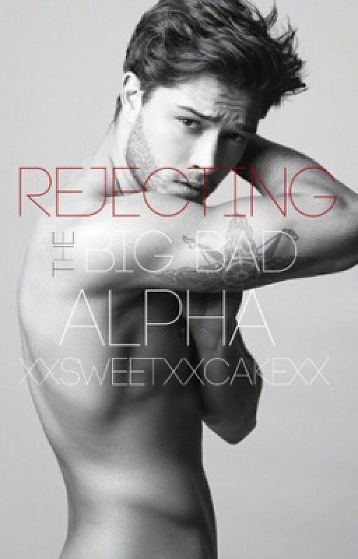 Rejecting the big bad Alpha by xxsweetxxcakexx